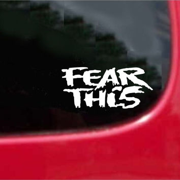 FEAR THIS Sticker Decal with custom text 20 Colors To Choose From.