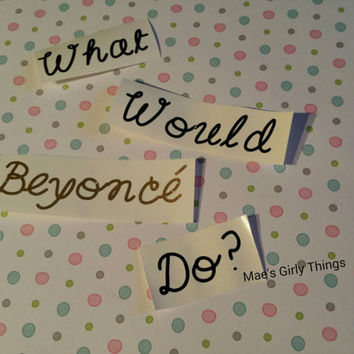 """4"""" """"What would Beyonce do?"""" Decal, black and gold decal, fast shipping"""