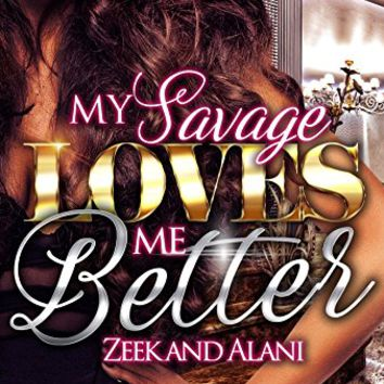 My Savage Loves Me Better: Zeek and Alani Kindle Edition