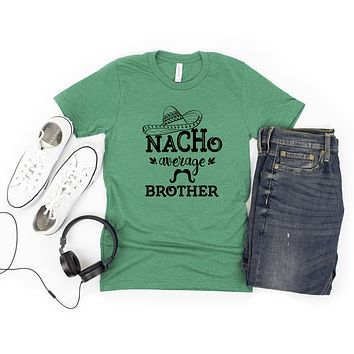 Nacho Average Brother | Short Sleeve Graphic Tee