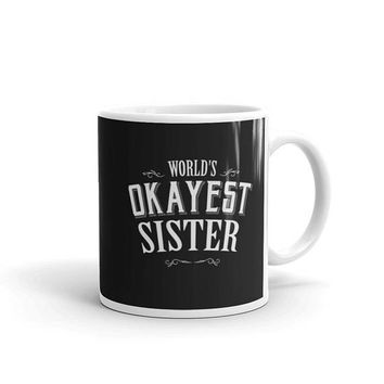 Sister gift from brother, World's Okayest Sister Coffee Mug, big sister, okayest sister, greatest sister, mug sister, sister gift mug