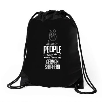 The More People I Meet The More I Love My German Shepherd Gifts Drawstring Bags