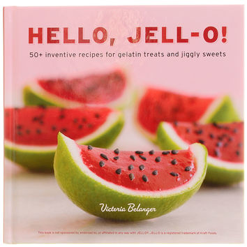 Hello, Jell-O! - 50+ Inventive Recipes
