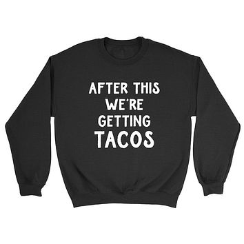 After this we're getting tacos, funny taco lover gift, food lover, birthday graphic Crewneck Sweatshirt
