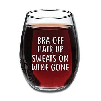Bra Off Hair Up Sweats On Wine Gone Funny 15oz Wine Glass  Unique Christmas Gift Idea for Her Mom Wife Girlfriend Sister Best Friend BFF  Perfect Birthday Gifts for Women