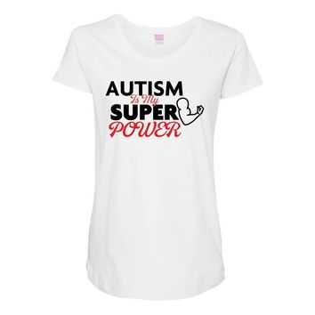 Autism Is My Super Power Maternity Scoop Neck T-shirt