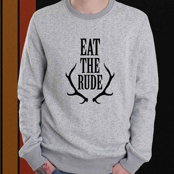 Eat The Rude sweater Sweatshirt Crewneck Men or Women Unisex Size