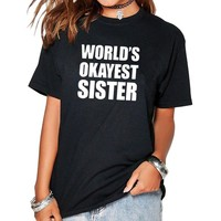2017 Women's T-Shirts Worlds Okayest Sister Tumblr Funny Harajuku Product Clothes for Women Vintage Vogue T Shirt Femme Tops
