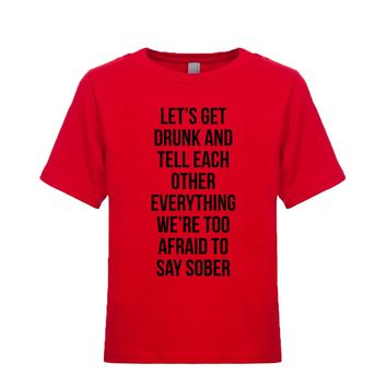 Lets Get Drunk And Tell Each Other Everything We're Too Afraid To Say Sober Unisex Kid's Tee