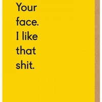 Your Face I Like That Shit Card