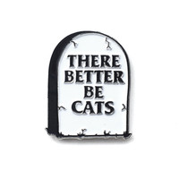 There Better Be Cats Pin