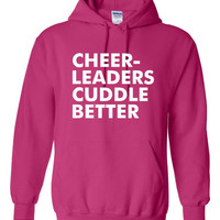 Funny Cheerleaders Cuddle Better Unisex Hoodie! Awesome Cheerleaders Cuddle Better Hoodie! Perfect Gift For The Cheerleader In Your Life!