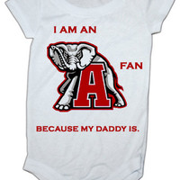 I'm an Alabama Fan because my daddy is  baby Onesuit