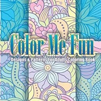 Color Me Fun Designs & Patterns For Adults Coloring Book (Beautiful Patterns & Designs Adult Coloring Books) (Volume 15)