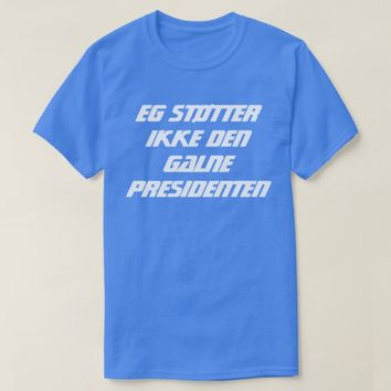 I do not support the crazy president in Norwegian T-Shirt