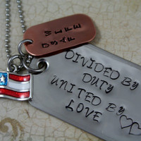 Personalized Hand Stamped  Divided by Duty United by Love dog tags for military wives or husbands.