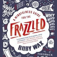 A Mindfulness Guide for the Frazzled : Ruby Wax : 9780241186480