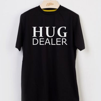 Hug Dealer T-shirt Men, Women and Youth