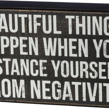 Beautiful Things Happen When You Distance Yourself From Negativity in Wooden Box Sign