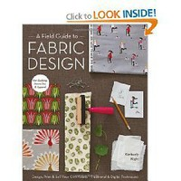 A Field Guide to Fabric Design: Design, Print & Sell Your Own Fabric; Traditional & Digital...