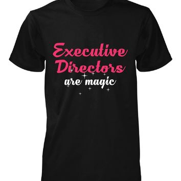 Executive Directors Are Magic. Awesome Gift - Unisex Tshirt
