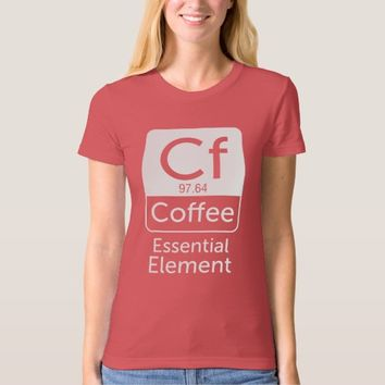 Funny Chemistry Pun Joke coffee essential element T Shirt