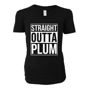 Straight Outta Plum City. Cool Gift - Ladies T-shirt