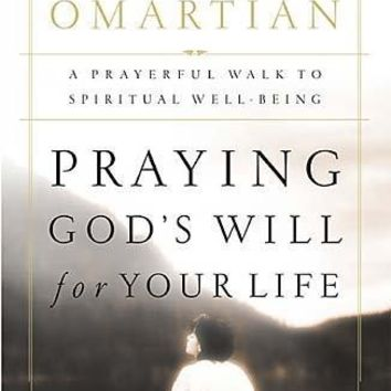 Praying God's Will for Your Life: A Prayerful Walk to Spiritual Well-Being