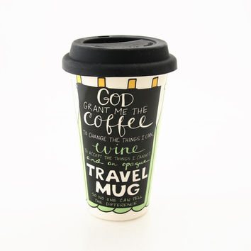 Ceramic travel mug wine in here, serenity prayer parody, eco friendly, funny travel mug, wine lover,day drinking