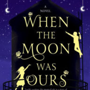 When the Moon Was Ours by Anna-Marie McLemore, Hardcover | Barnes & Noble®