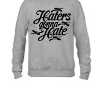 Haters Gonna Hate this - Crewneck Sweatshirt