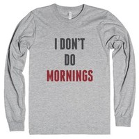I Don't Do Mornings Long Sleeve T-shirt (id6180139)-T-Shirt