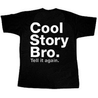 Amazon.com: Cool Story Bro Tell it again- Guy Humor Quote T-Shirt: Clothing