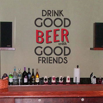 drink good beer with good friends vinyl wall decal