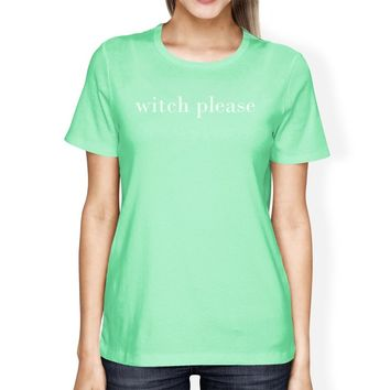 Witch Please Womens Mint Shirt