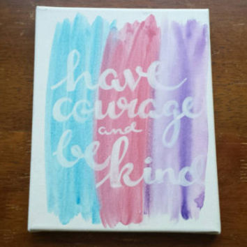 Have Courage and Be Kind - Hand Lettered Canvas Watercolor Painting Quote Art Home Decor Wall Hanging Sign Graduation Gift Art Decor
