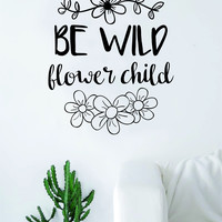 Be Wild Flower Child Quote Wall Decal Sticker Room Art Vinyl Beautiful Nature Cute Nursery Tattoo Decor Baby Kids Hippie
