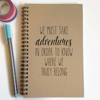 Writing journal, spiral notebook, cute diary, small sketchbook, scrapbook, 5x8 journal - We must take adventures to know where we belong