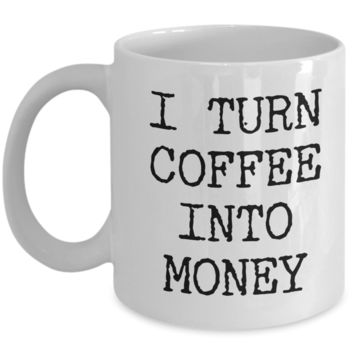 Best Entrepreneur Gifts I Turn Coffee Into Money Self Employed Person Mug Coffee Cup