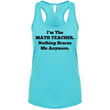 I'm The Math Teacher Nothing Scares Me Anymore Women's Tank