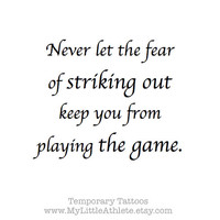 """Baseball Temporary Tattoo Quote - """"Don't let the fear of striking out keep you from playing the game."""""""