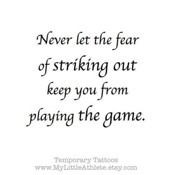 "Baseball Temporary Tattoo Quote - ""Don't let the fear of striking out keep you from playing the game."""