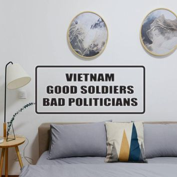 Vietnam good soldiers bad politicians Vinyl Wall Decal - Removable
