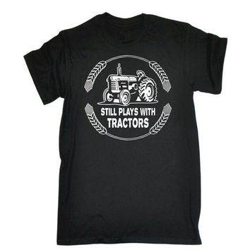 ICIKV2S Still Plays with Tractors T-SHIRT Farming Driver Farmer Funny Gift Birthday Men 2017 New 100 % Cotton T Shirt for Boy