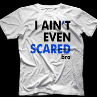 I Ain't Even Scared T-Shirt - I Ain't Even ScaredGraphic -