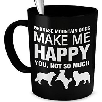 Bernese Mountain Dog Mug - Bernese Mountain Dogs Make Me Happy - Bernese Mountain Dog Gifts - Bernese Mountain Dog Accessories