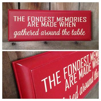 The Fondest Memories Are Made When Gathered Around the Table Kitchen Sign Completely Customizable Custom Colors