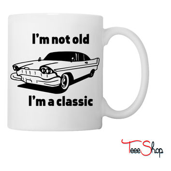 I'm not old I'm a classic Coffee & Tea Mug