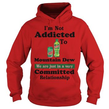 I'm not addicted to Mountain Dew we are just in a very committed relationship Hoodie