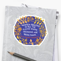 'Women Belong In All The Places Where Decisions Are Being Made, Ruth Bader Ginsburg' Sticker by fabfeminist